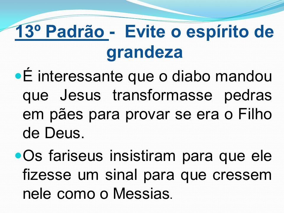 13º Padrão - Evite o espírito de grandeza