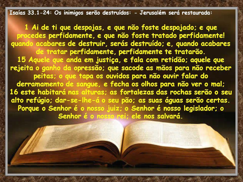 Isaías 33.1-24: Os inimigos serão destruídos: - Jerusalém será restaurada: