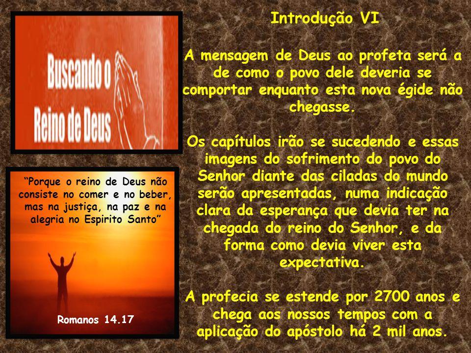 Introdução VI A mensagem de Deus ao profeta será a de como o povo dele deveria se comportar enquanto esta nova égide não chegasse.