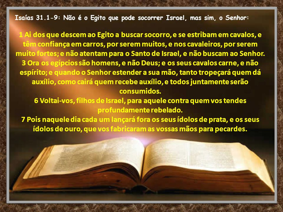 Isaías 31.1-9: Não é o Egito que pode socorrer Israel, mas sim, o Senhor: