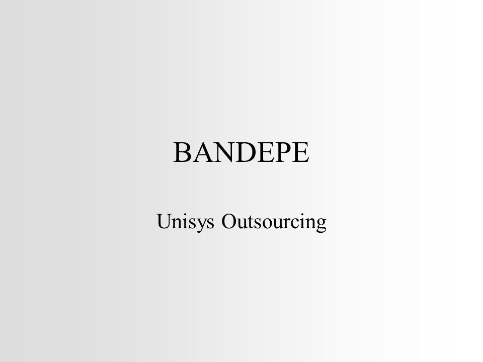 BANDEPE Unisys Outsourcing