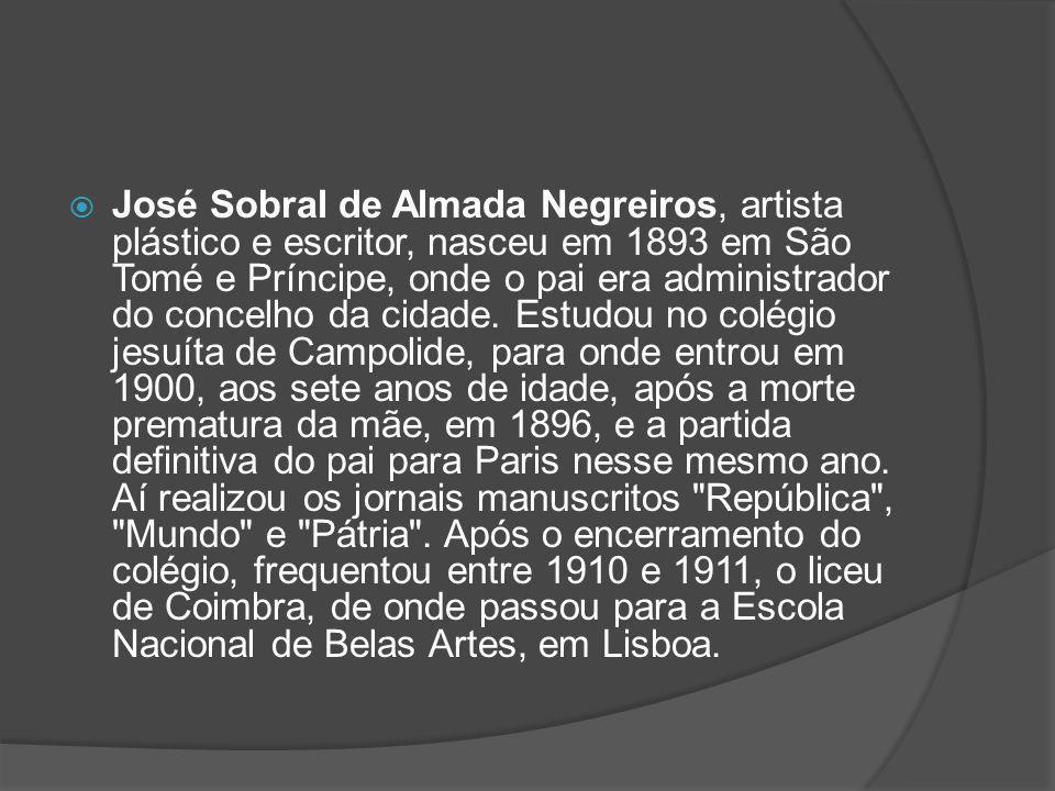 José Sobral de Almada Negreiros, artista plástico e escritor, nasceu em 1893 em São Tomé e Príncipe, onde o pai era administrador do concelho da cidade.
