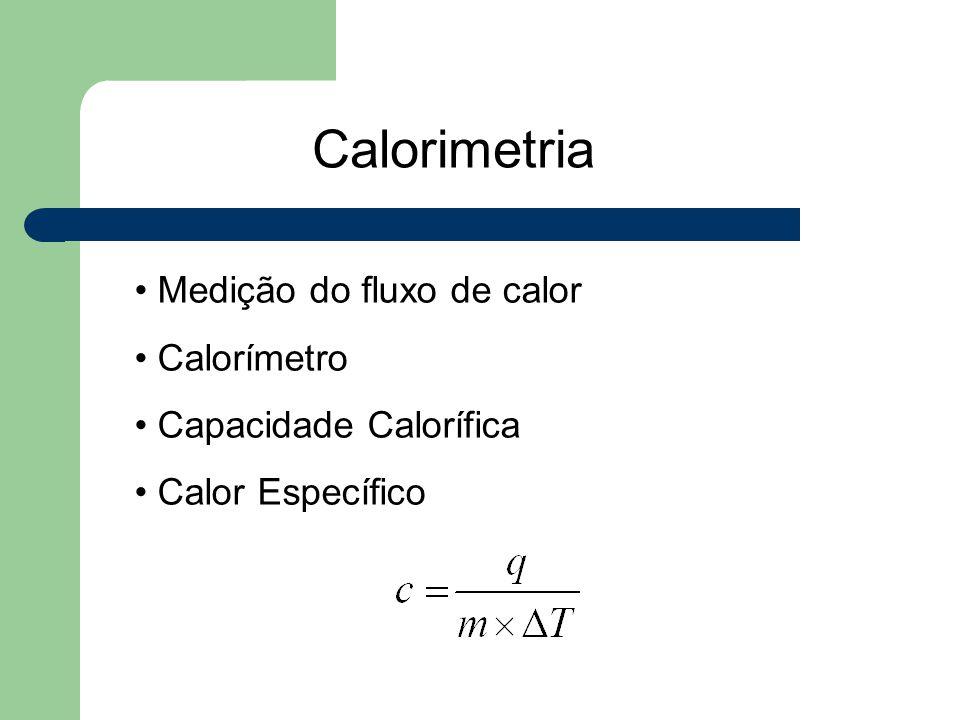 Calorimetria Medição do fluxo de calor Calorímetro