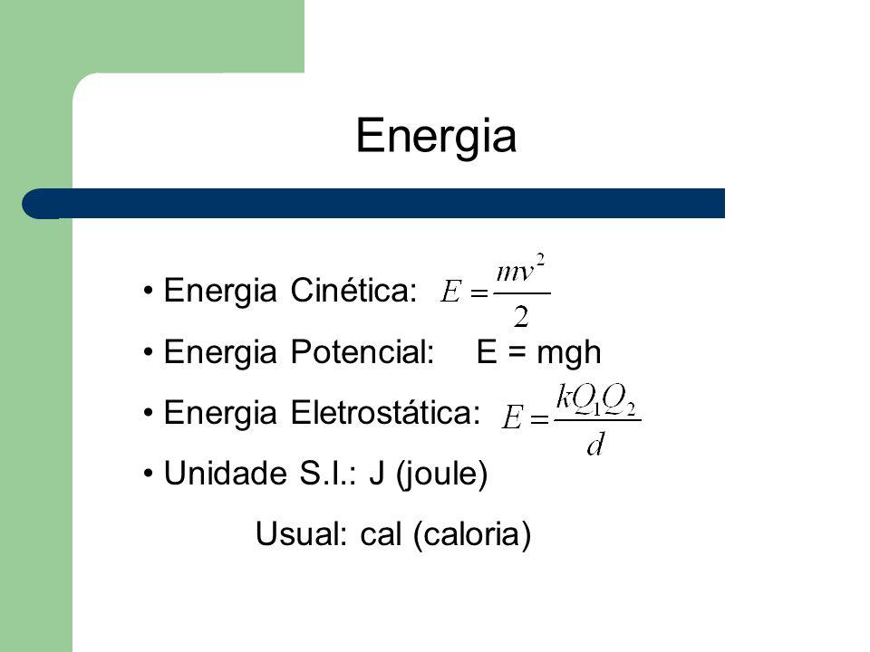 Energia Energia Cinética: Energia Potencial: E = mgh