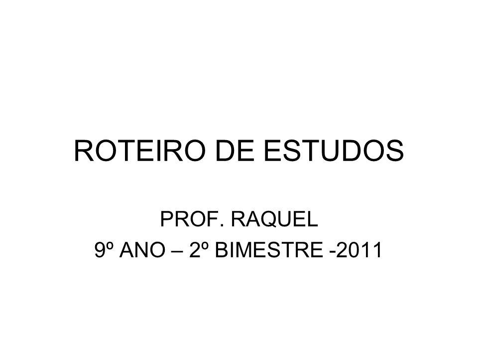 PROF. RAQUEL 9º ANO – 2º BIMESTRE -2011