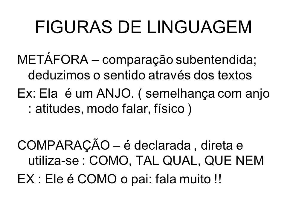 FIGURAS DE LINGUAGEM METÁFORA – comparação subentendida; deduzimos o sentido através dos textos.