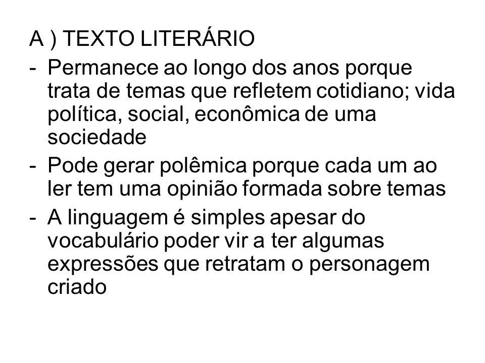 A ) TEXTO LITERÁRIO Permanece ao longo dos anos porque trata de temas que refletem cotidiano; vida política, social, econômica de uma sociedade.