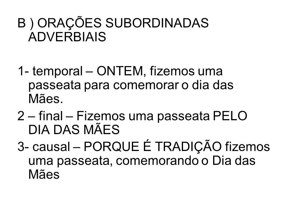 B ) ORAÇÕES SUBORDINADAS ADVERBIAIS