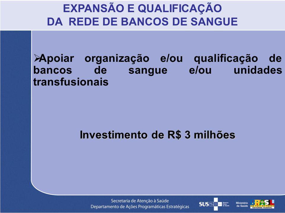 EXPANSÃO E QUALIFICAÇÃO DA REDE DE BANCOS DE SANGUE