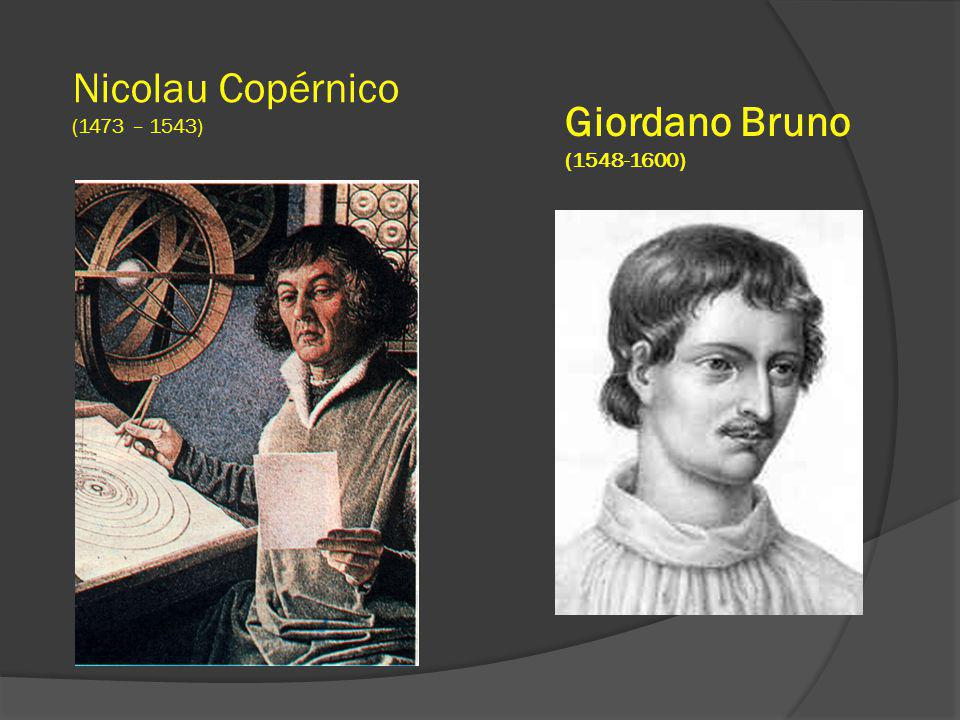 Nicolau Copérnico (1473 – 1543) Giordano Bruno (1548-1600)