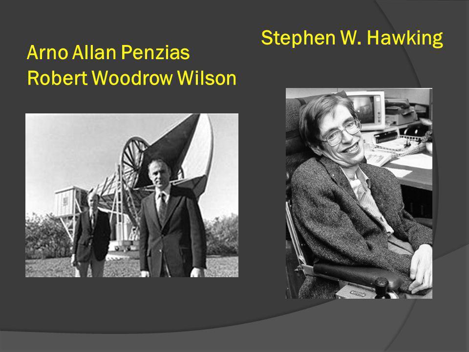 Stephen W. Hawking Arno Allan Penzias Robert Woodrow Wilson