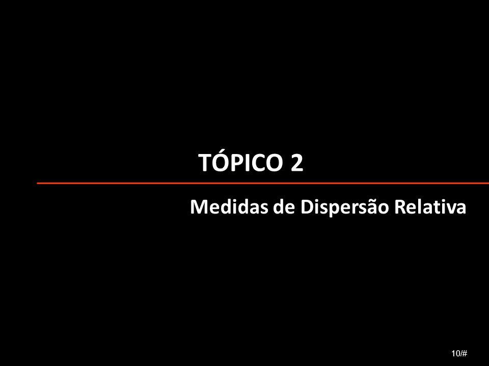 TÓPICO 2 Medidas de Dispersão Relativa 10/#