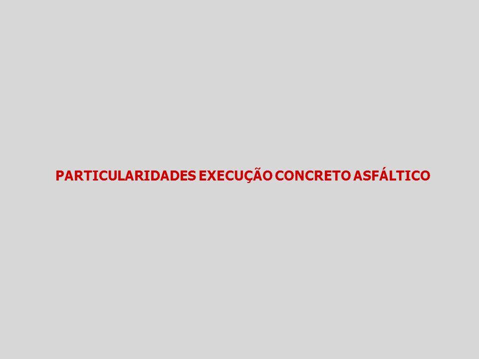 PARTICULARIDADES EXECUÇÃO CONCRETO ASFÁLTICO