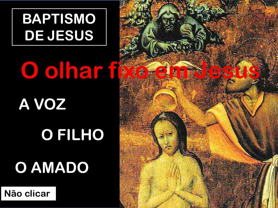 O olhar fixo em Jesus A VOZ O FILHO O AMADO BAPTISMO DE JESUS