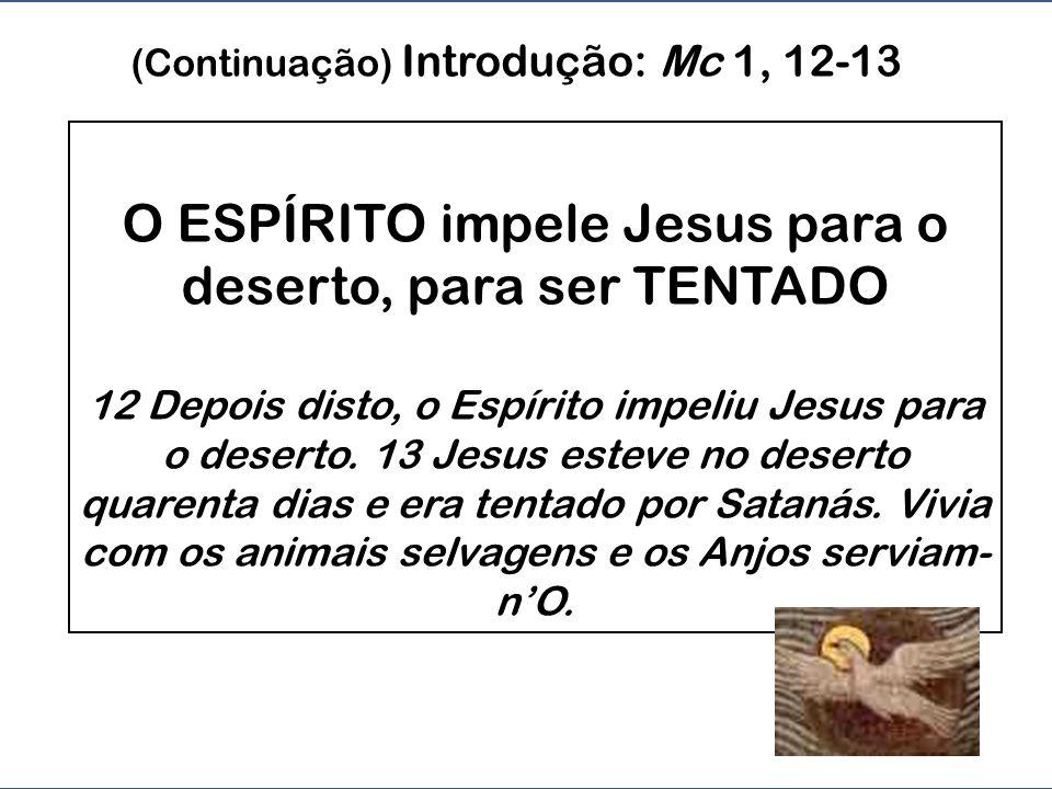 O ESPÍRITO impele Jesus para o deserto, para ser TENTADO