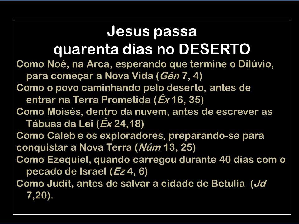 Jesus passa quarenta dias no DESERTO