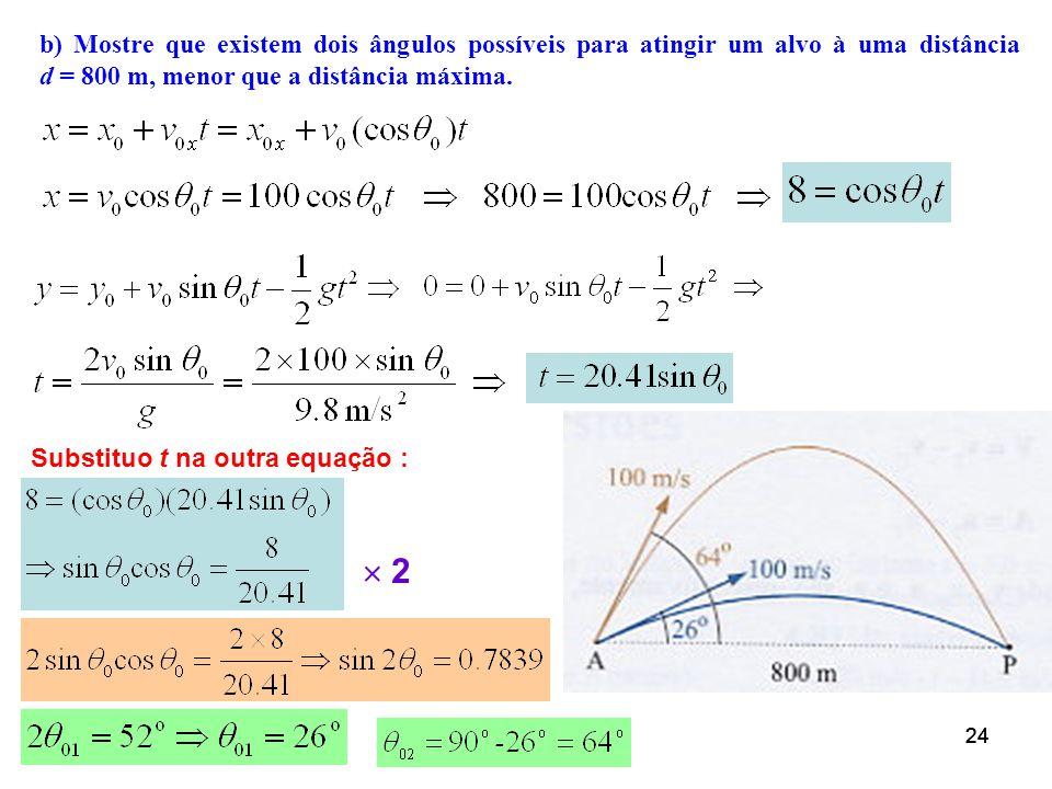 b) Mostre que existem dois ângulos possíveis para atingir um alvo à uma distância d = 800 m, menor que a distância máxima.