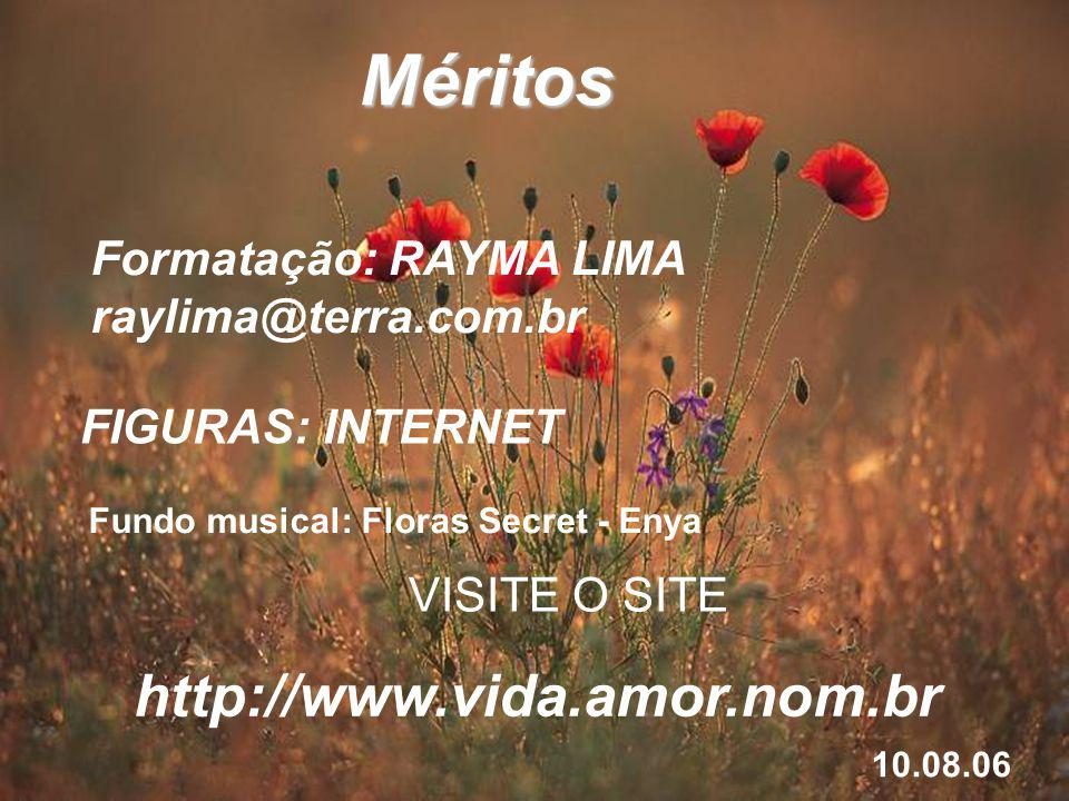 Méritos http://www.vida.amor.nom.br Formatação: RAYMA LIMA