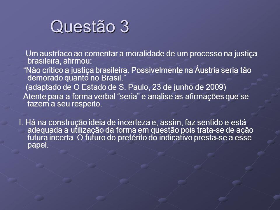 Questão 3 Um austríaco ao comentar a moralidade de um processo na justiça brasileira, afirmou: