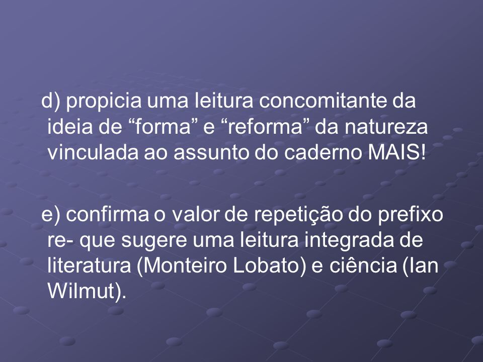 d) propicia uma leitura concomitante da ideia de forma e reforma da natureza vinculada ao assunto do caderno MAIS!