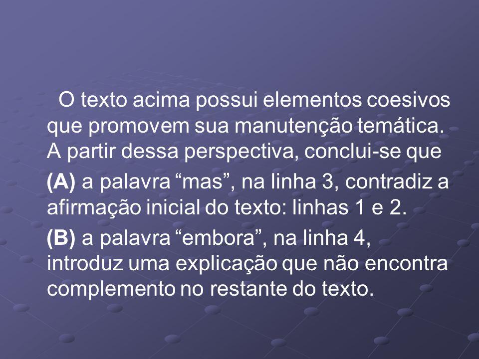 O texto acima possui elementos coesivos que promovem sua manutenção temática. A partir dessa perspectiva, conclui-se que