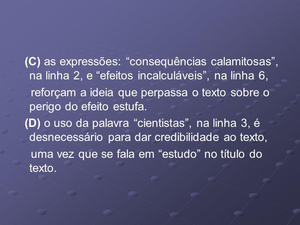 (C) as expressões: consequências calamitosas , na linha 2, e efeitos incalculáveis , na linha 6,