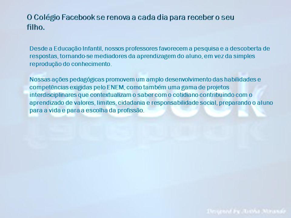 O Colégio Facebook se renova a cada dia para receber o seu filho.