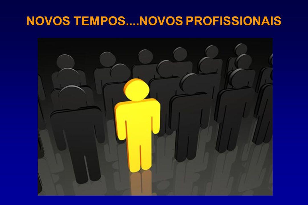 NOVOS TEMPOS....NOVOS PROFISSIONAIS