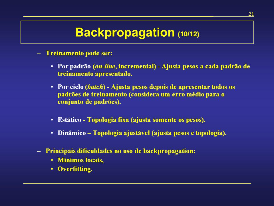 Backpropagation (10/12) Treinamento pode ser: