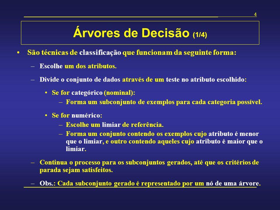Árvores de Decisão (1/4) São técnicas de classificação que funcionam da seguinte forma: Escolhe um dos atributos.
