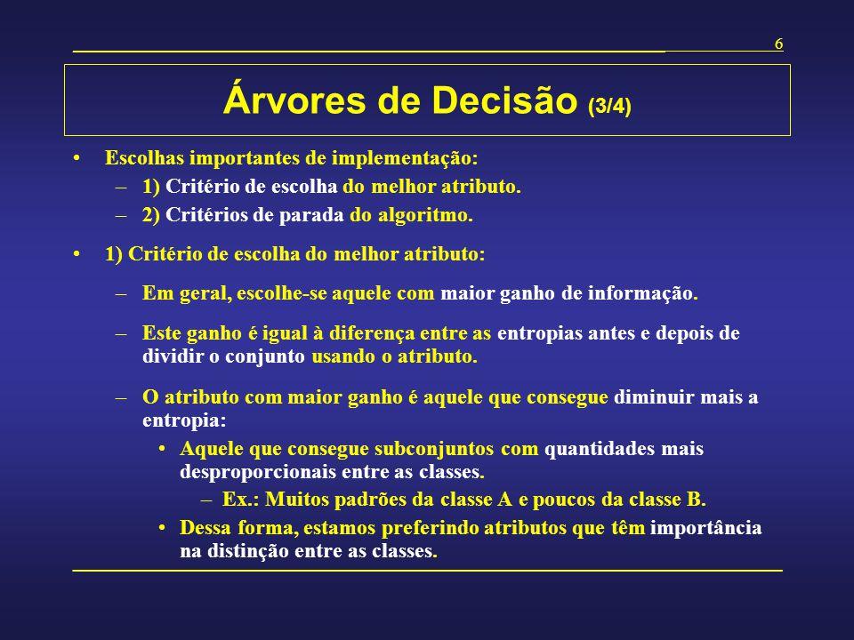 Árvores de Decisão (3/4) Escolhas importantes de implementação: