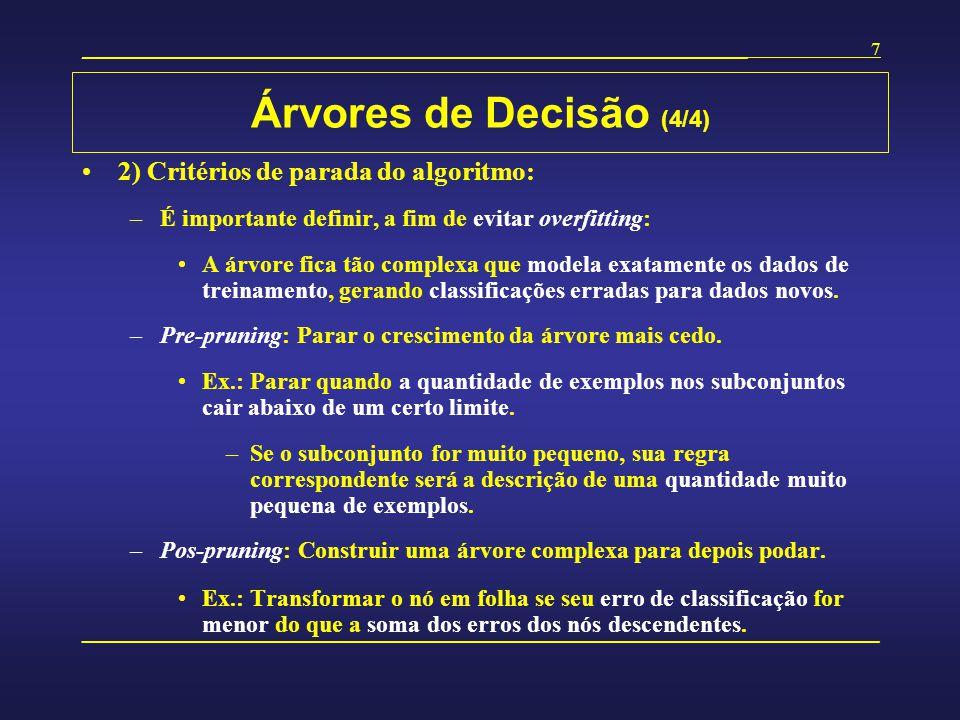 Árvores de Decisão (4/4) 2) Critérios de parada do algoritmo: