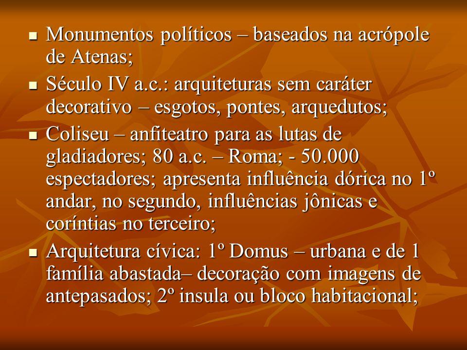 Monumentos políticos – baseados na acrópole de Atenas;
