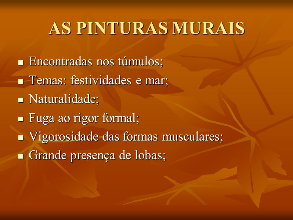 AS PINTURAS MURAIS Encontradas nos túmulos; Temas: festividades e mar;