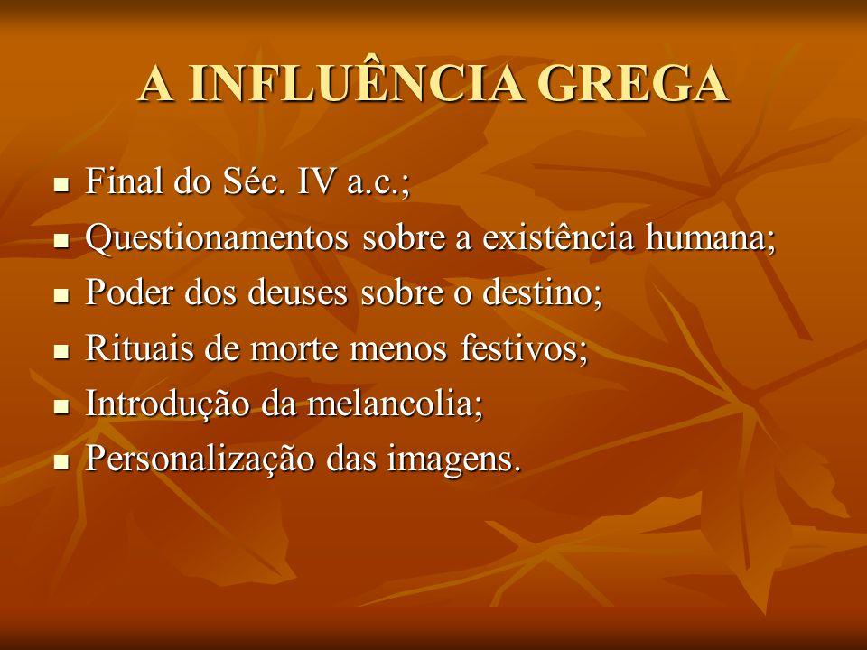A INFLUÊNCIA GREGA Final do Séc. IV a.c.;