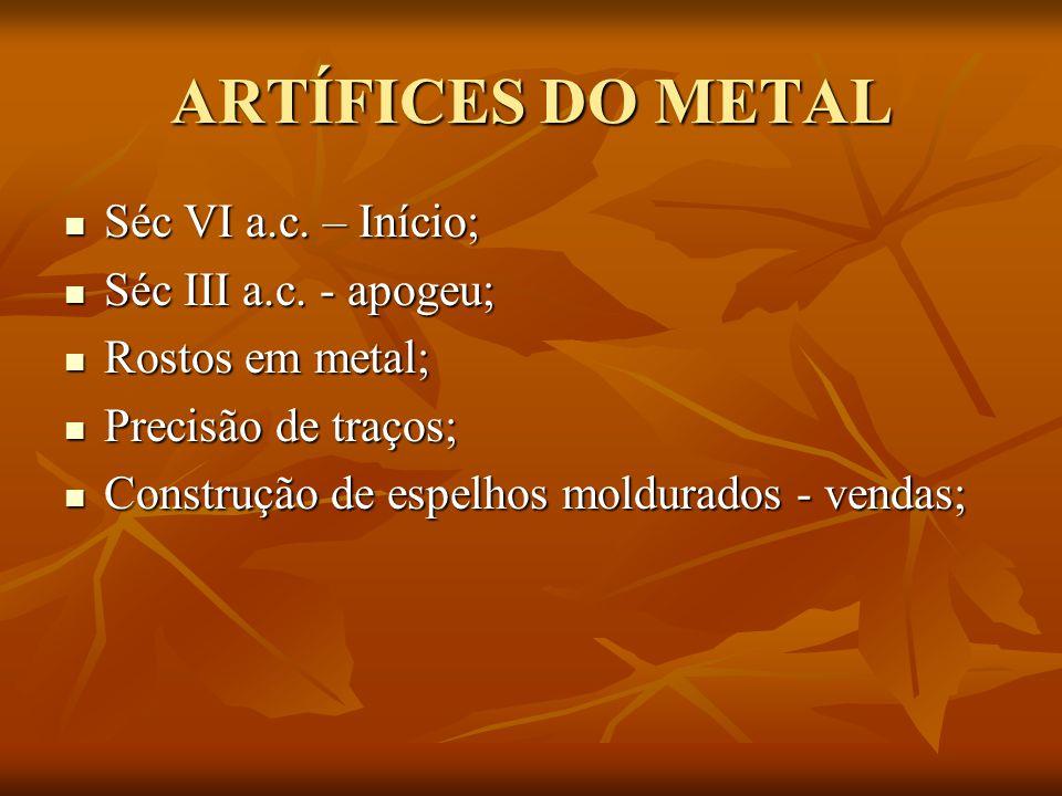 ARTÍFICES DO METAL Séc VI a.c. – Início; Séc III a.c. - apogeu;