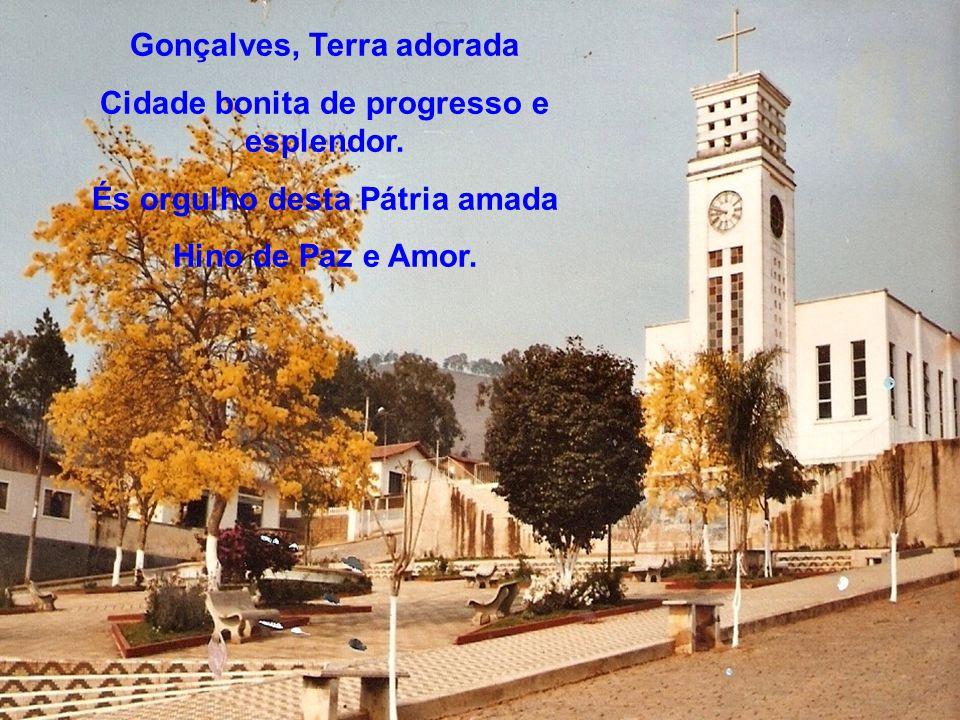 Gonçalves, Terra adorada Cidade bonita de progresso e esplendor.