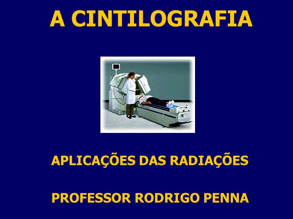 APLICAÇÕES DAS RADIAÇÕES PROFESSOR RODRIGO PENNA