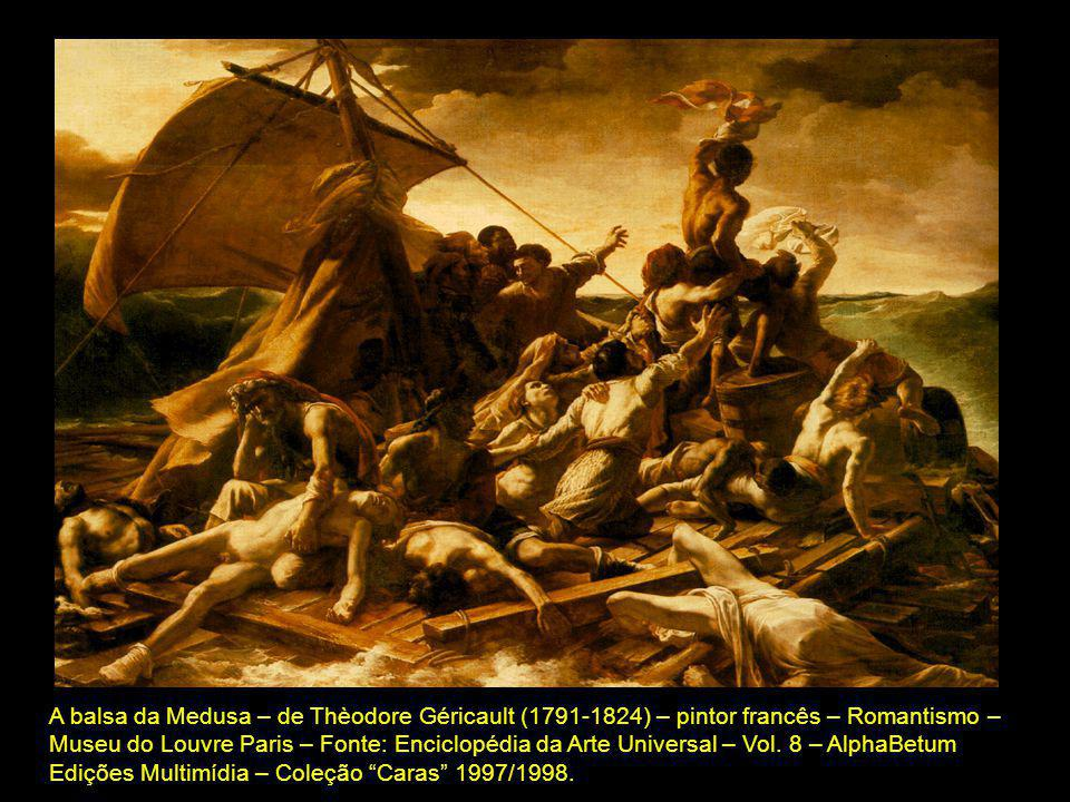 A balsa da Medusa – de Thèodore Géricault (1791-1824) – pintor francês – Romantismo – Museu do Louvre Paris – Fonte: Enciclopédia da Arte Universal – Vol.