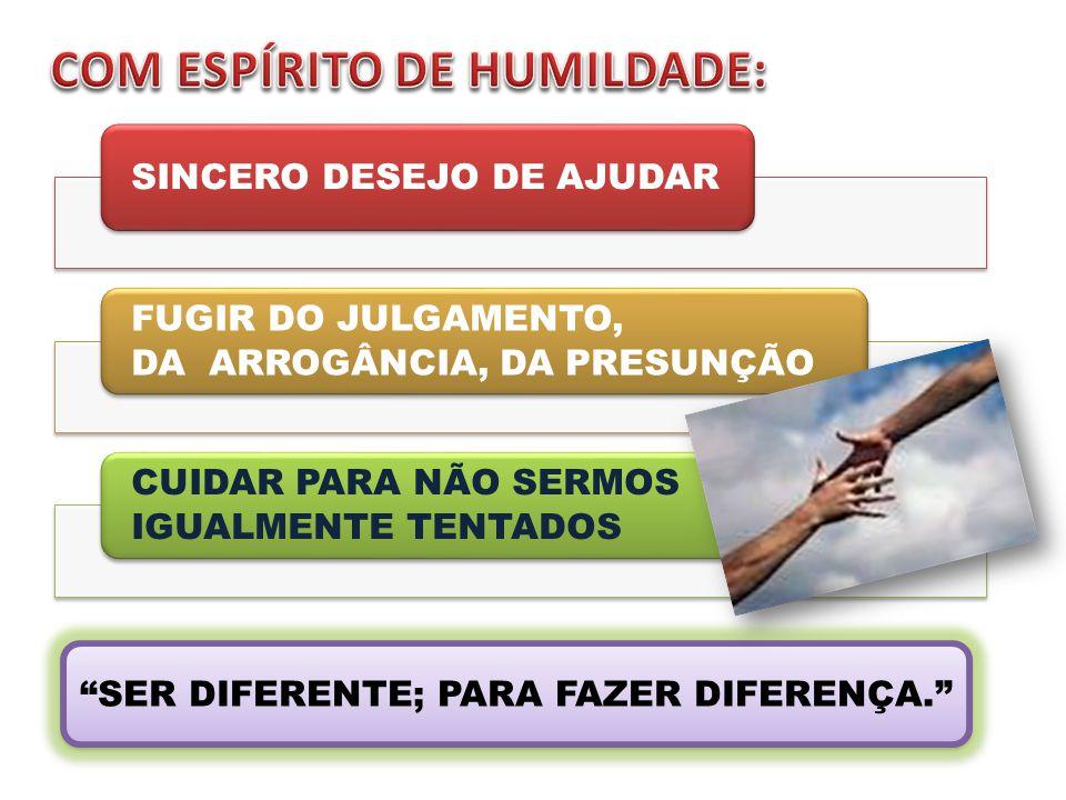 COM ESPÍRITO DE HUMILDADE:
