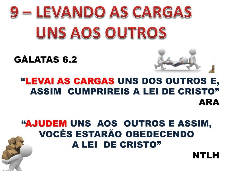 9 – LEVANDO AS CARGAS UNS AOS OUTROS