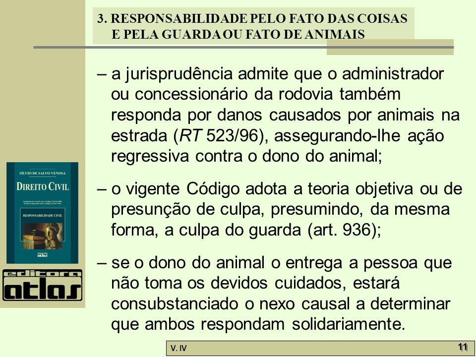 – a jurisprudência admite que o administrador ou concessionário da rodovia também responda por danos causados por animais na estrada (RT 523/96), assegurando-lhe ação regressiva contra o dono do animal;