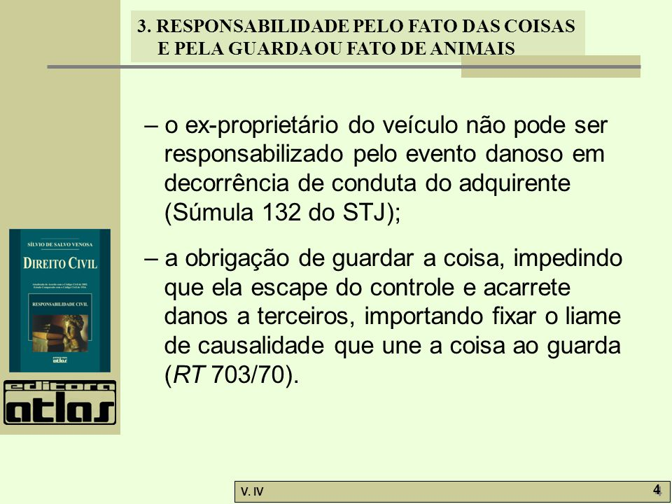 – o ex-proprietário do veículo não pode ser responsabilizado pelo evento danoso em decorrência de conduta do adquirente (Súmula 132 do STJ);