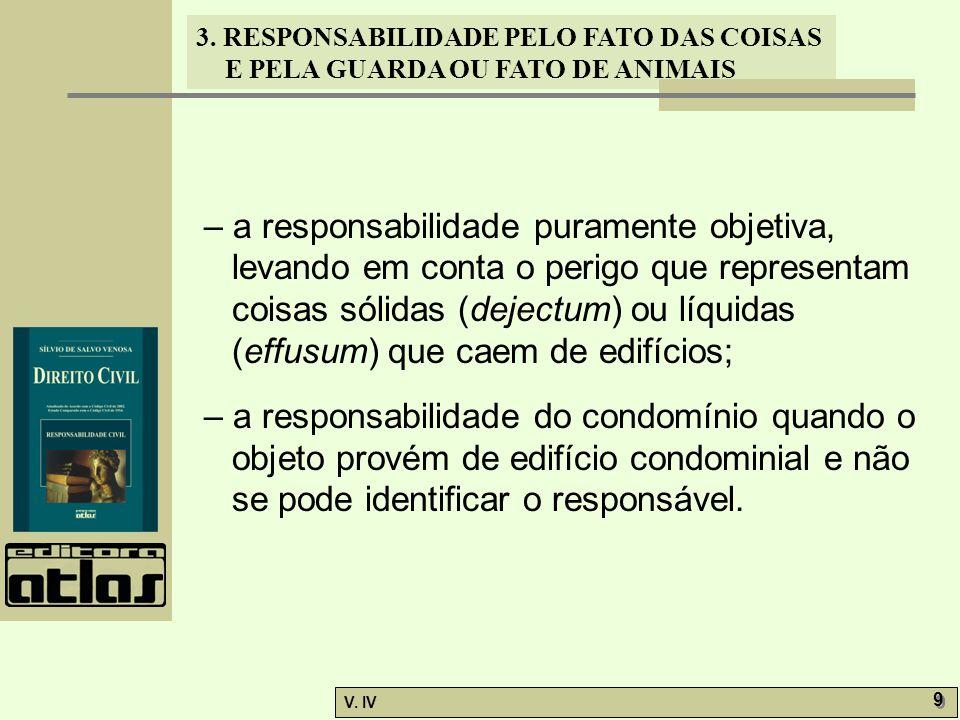 – a responsabilidade puramente objetiva, levando em conta o perigo que representam coisas sólidas (dejectum) ou líquidas (effusum) que caem de edifícios;