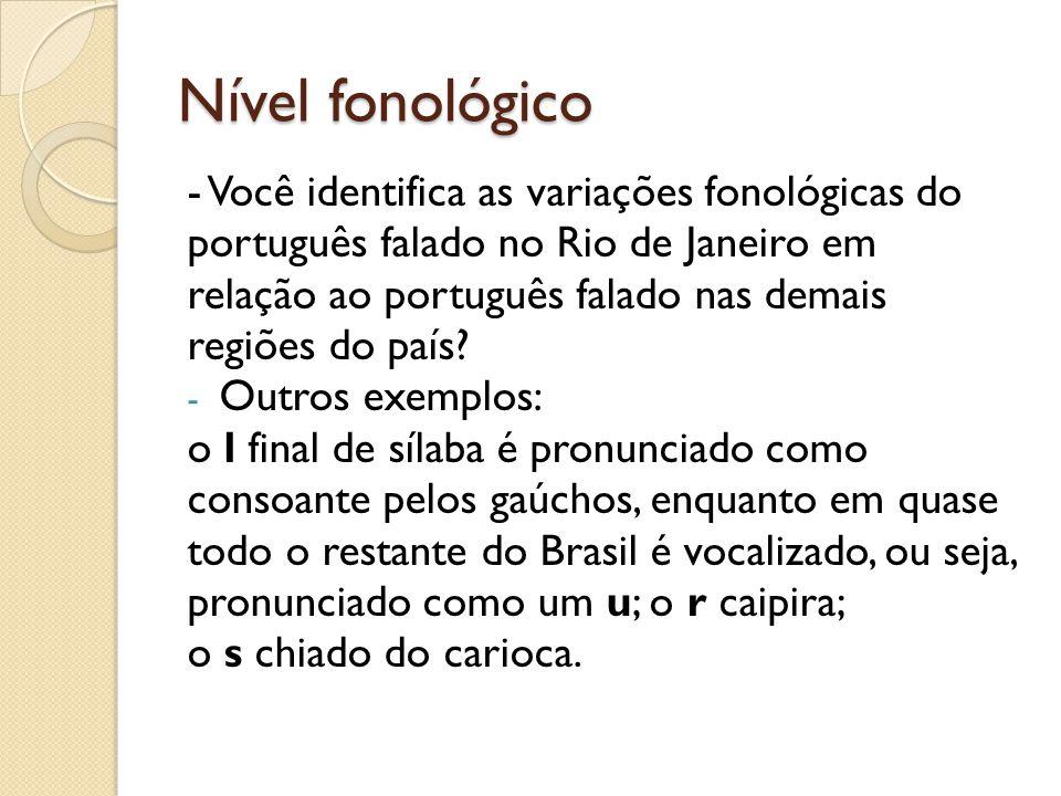 Nível fonológico - Você identifica as variações fonológicas do