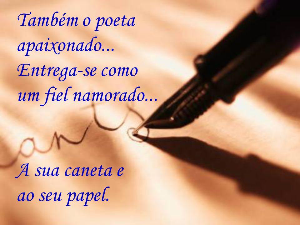 Também o poeta apaixonado...