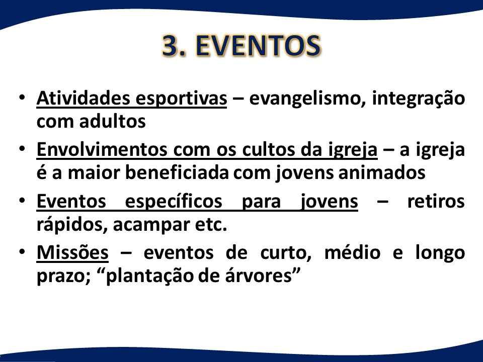 3. EVENTOS Atividades esportivas – evangelismo, integração com adultos