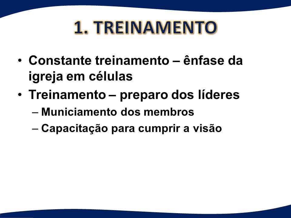 1. TREINAMENTO Constante treinamento – ênfase da igreja em células