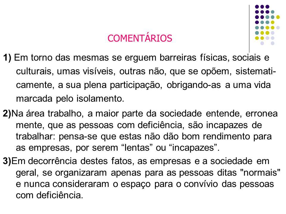 COMENTÁRIOS 1) Em torno das mesmas se erguem barreiras físicas, sociais e. culturais, umas visíveis, outras não, que se opõem, sistemati-