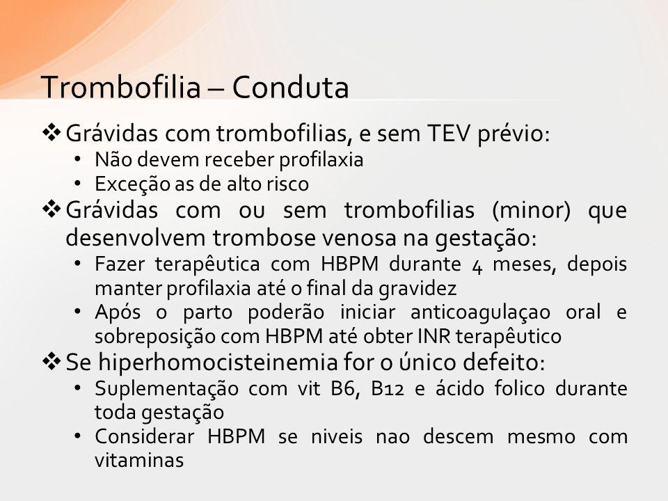 Trombofilia – Conduta Grávidas com trombofilias, e sem TEV prévio: